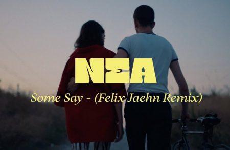 Nea – Some Say – (Felix Jaehn Remix)